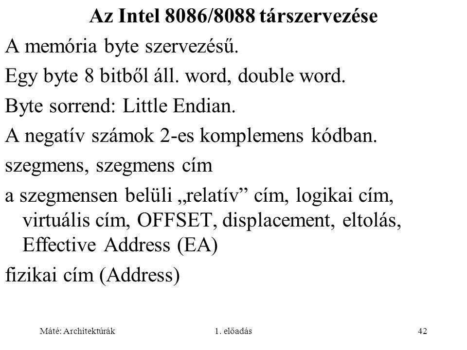 Máté: Architektúrák1. előadás42 Az Intel 8086/8088 társzervezése A memória byte szervezésű.