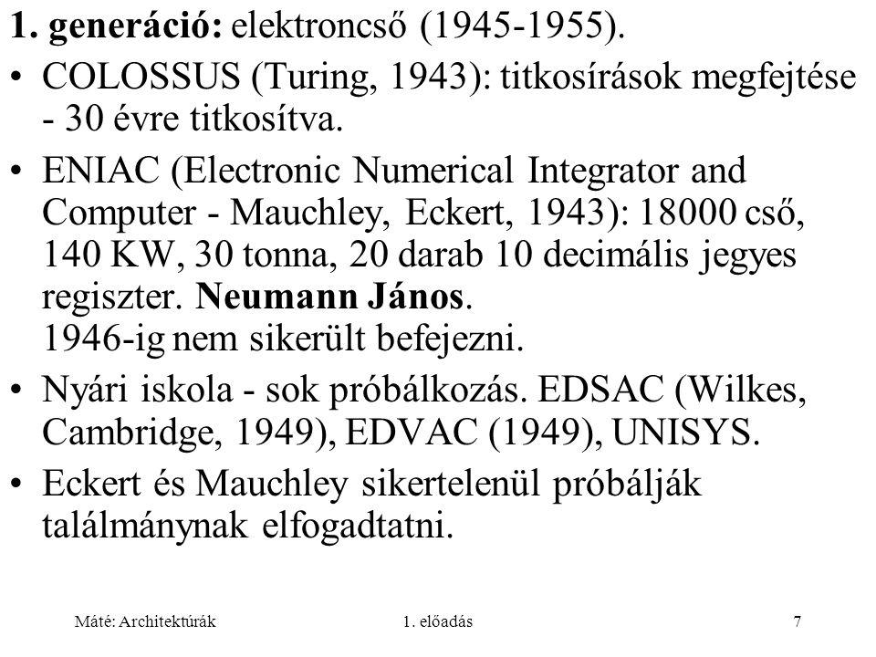 Máté: Architektúrák1. előadás7 1. generáció: elektroncső (1945-1955).