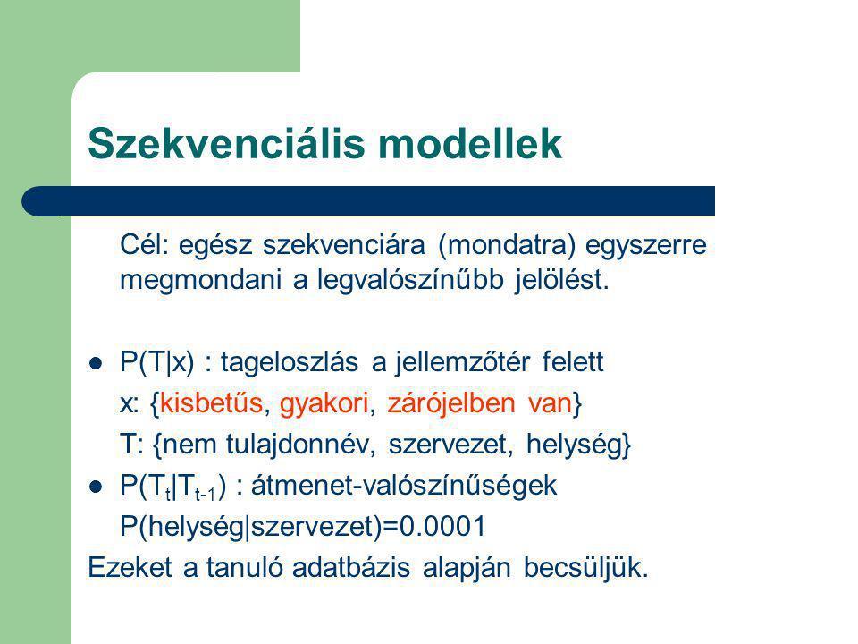 Szekvenciális modellek Cél: egész szekvenciára (mondatra) egyszerre megmondani a legvalószínűbb jelölést.