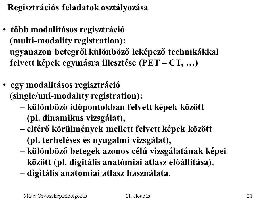 Máté: Orvosi képfeldolgozás11. előadás21 Regisztrációs feladatok osztályozása több modalitásos regisztráció (multi-modality registration): ugyanazon b