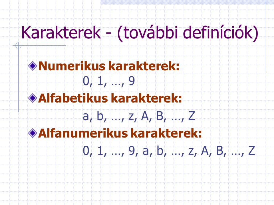 Karakterek - (további definíciók) Numerikus karakterek: 0, 1, …, 9 Alfabetikus karakterek: a, b, …, z, A, B, …, Z Alfanumerikus karakterek: 0, 1, …, 9