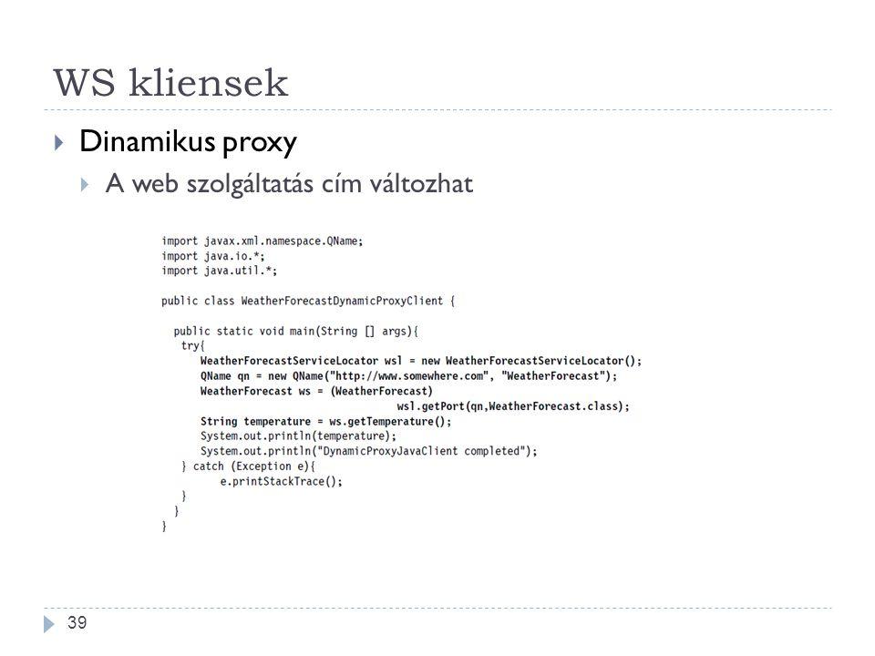 WS kliensek  Dinamikus proxy  A web szolgáltatás cím változhat 39