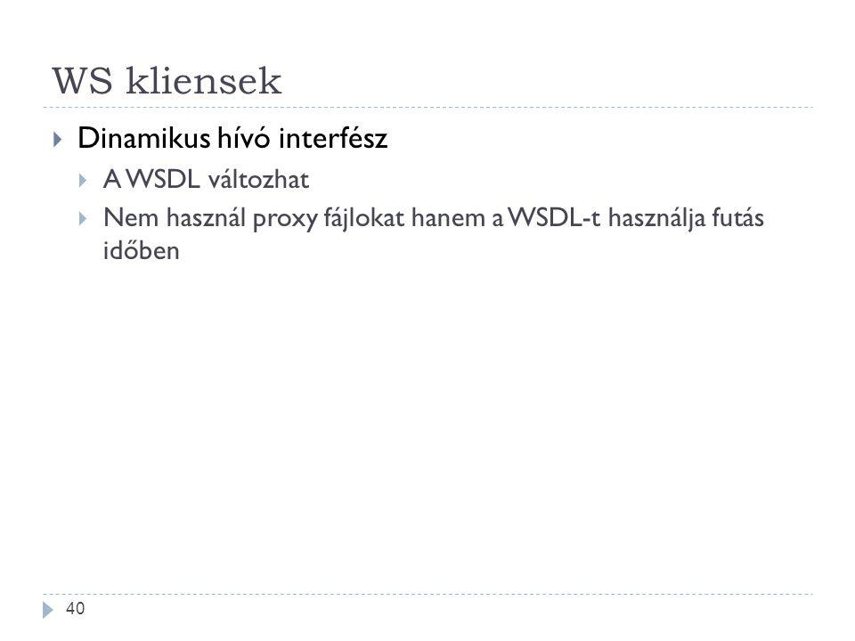 WS kliensek  Dinamikus hívó interfész  A WSDL változhat  Nem használ proxy fájlokat hanem a WSDL-t használja futás időben 40