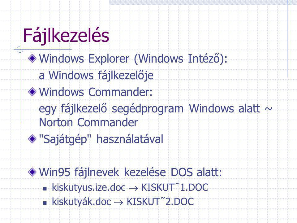 Fájlkezelés Windows Explorer (Windows Intéző): a Windows fájlkezelője Windows Commander: egy fájlkezelő segédprogram Windows alatt ~ Norton Commander