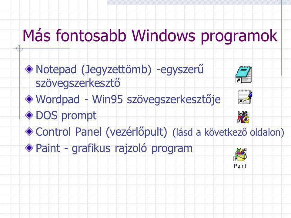 Más fontosabb Windows programok Notepad (Jegyzettömb) -egyszerű szövegszerkesztő Wordpad - Win95 szövegszerkesztője DOS prompt Control Panel (vezérlőpult) (lásd a következő oldalon) Paint - grafikus rajzoló program