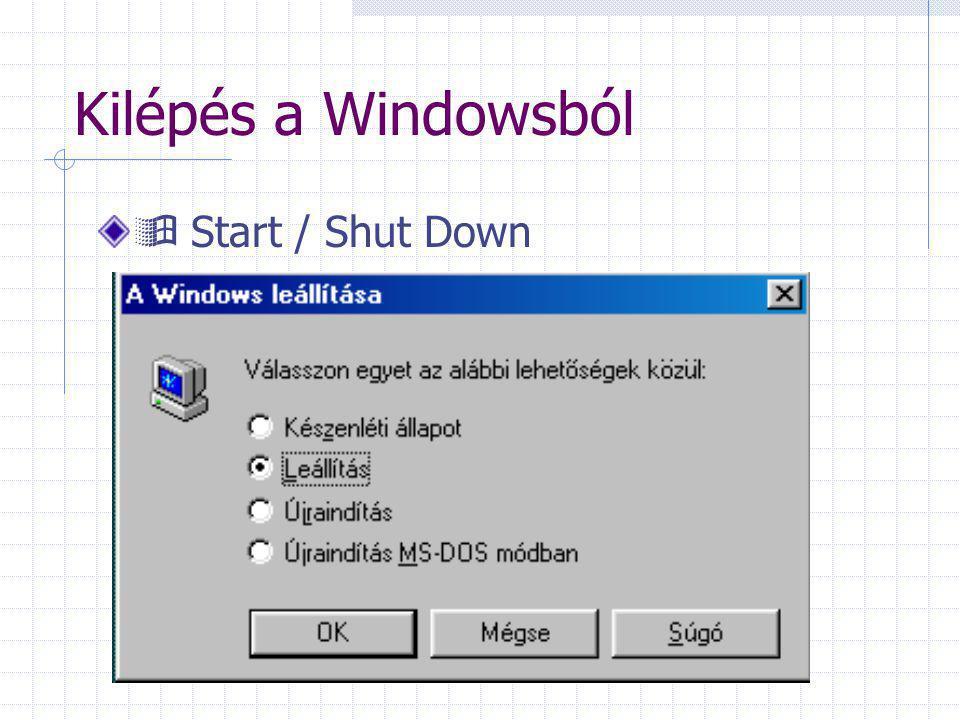 Kilépés a Windowsból  Start / Shut Down
