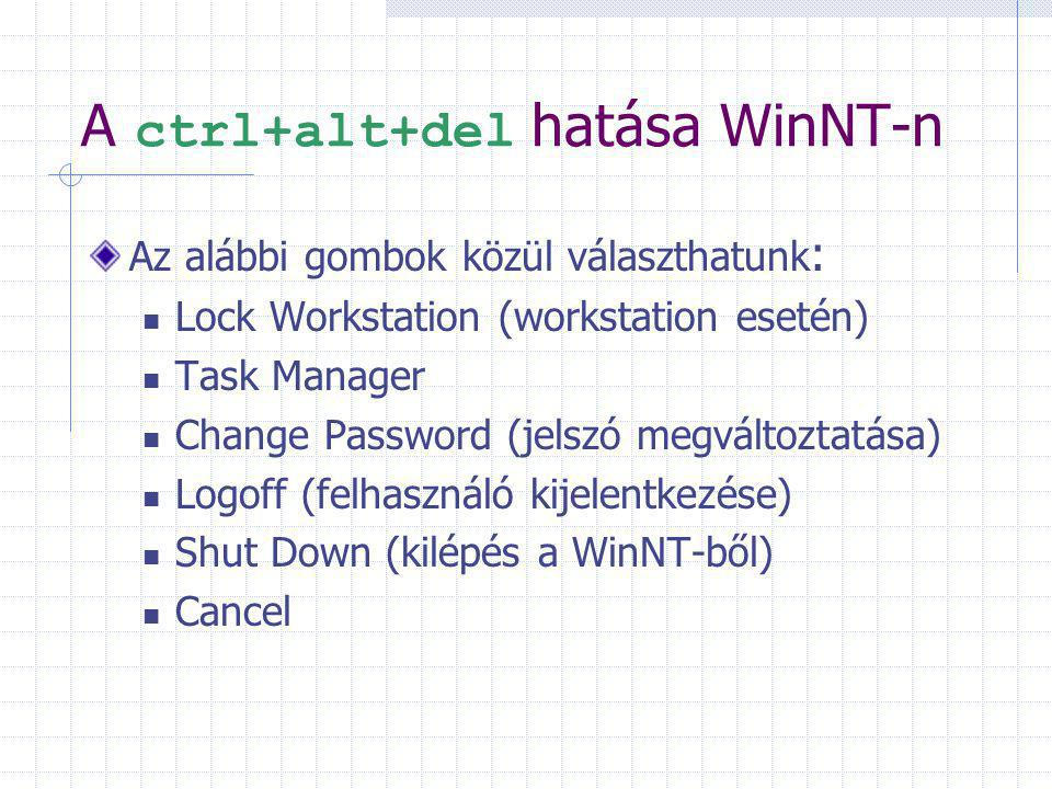 A ctrl+alt+del hatása WinNT-n Az alábbi gombok közül választhatunk : Lock Workstation (workstation esetén) Task Manager Change Password (jelszó megvál