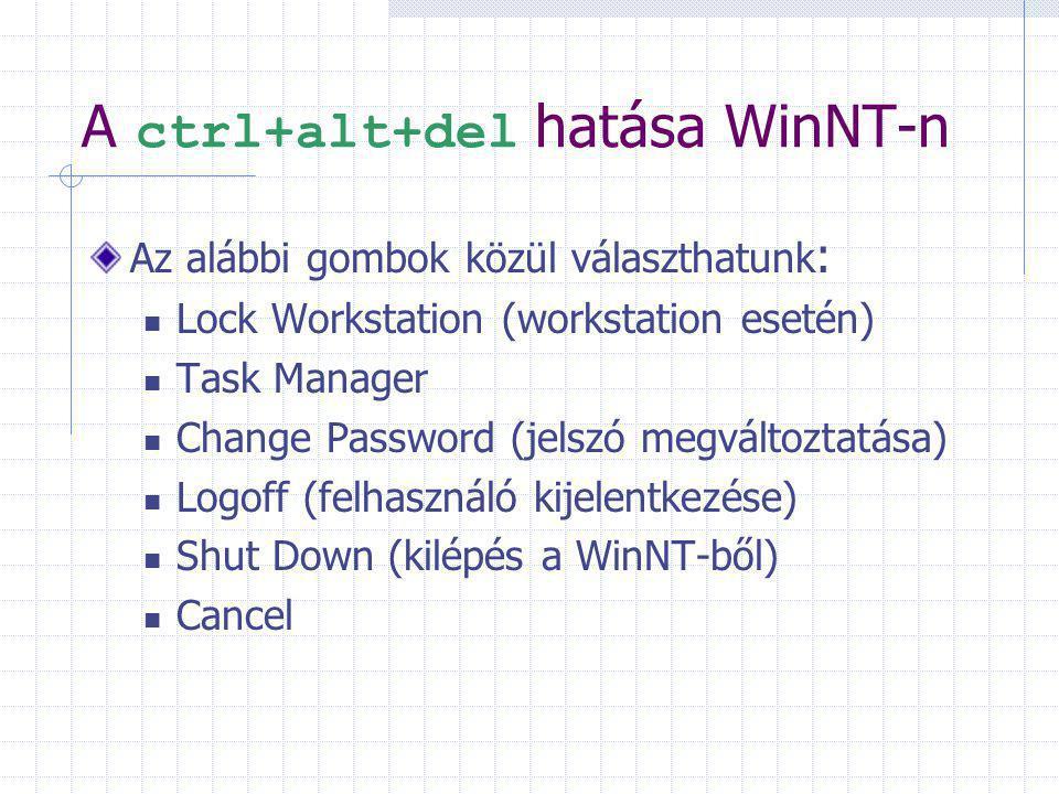 A ctrl+alt+del hatása WinNT-n Az alábbi gombok közül választhatunk : Lock Workstation (workstation esetén) Task Manager Change Password (jelszó megváltoztatása) Logoff (felhasználó kijelentkezése) Shut Down (kilépés a WinNT-ből) Cancel