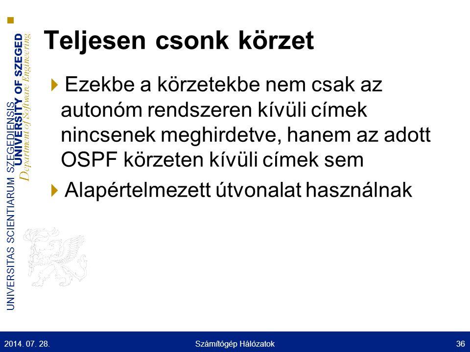 UNIVERSITY OF SZEGED D epartment of Software Engineering UNIVERSITAS SCIENTIARUM SZEGEDIENSIS Teljesen csonk körzet  Ezekbe a körzetekbe nem csak az autonóm rendszeren kívüli címek nincsenek meghirdetve, hanem az adott OSPF körzeten kívüli címek sem  Alapértelmezett útvonalat használnak 2014.