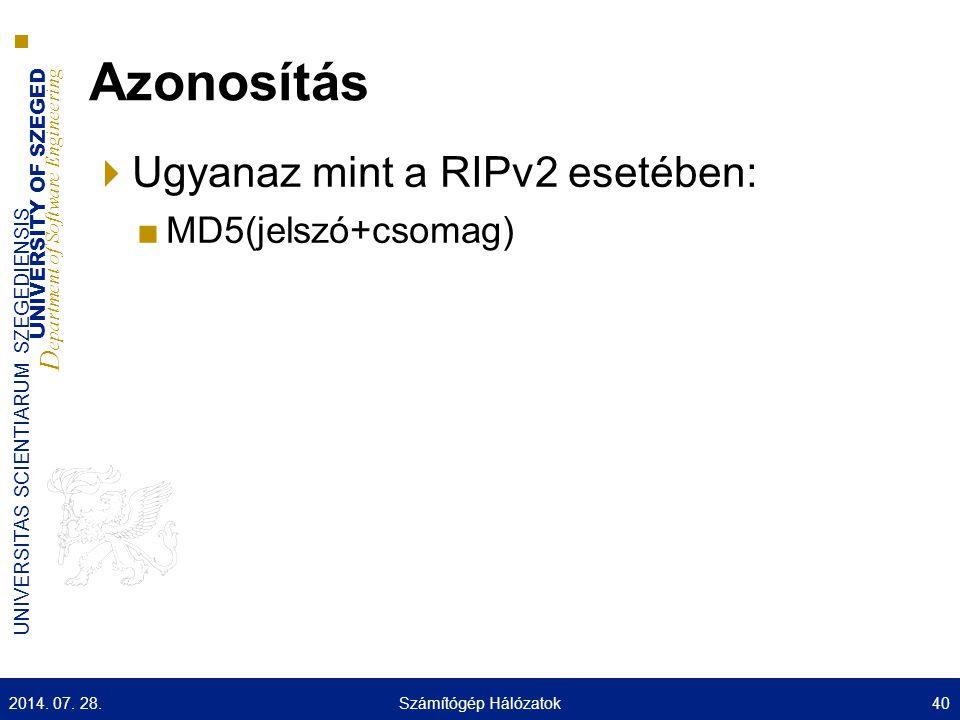 UNIVERSITY OF SZEGED D epartment of Software Engineering UNIVERSITAS SCIENTIARUM SZEGEDIENSIS Azonosítás  Ugyanaz mint a RIPv2 esetében: ■MD5(jelszó+