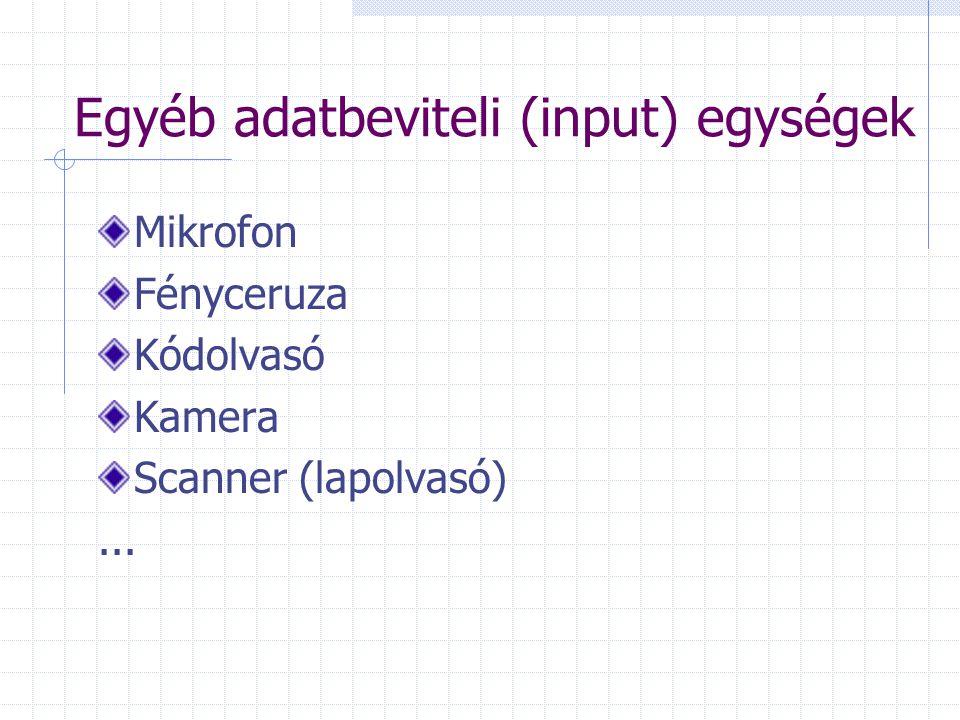 Egyéb adatbeviteli (input) egységek Mikrofon Fényceruza Kódolvasó Kamera Scanner (lapolvasó)...
