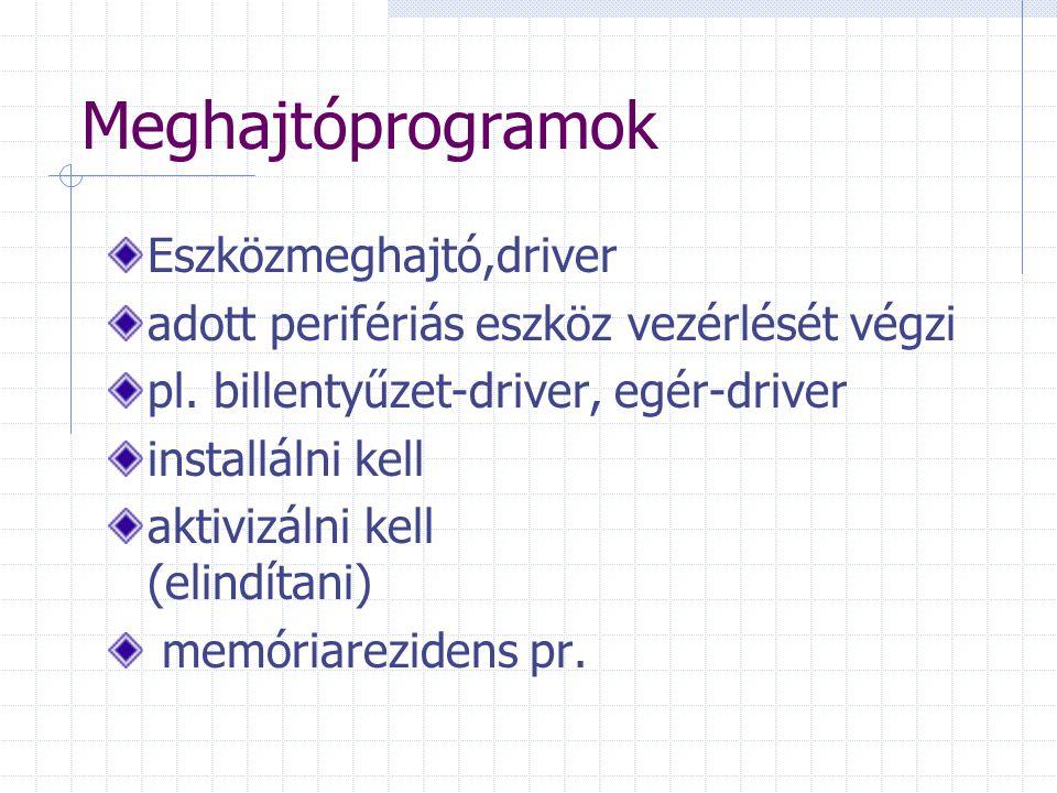 Meghajtóprogramok Eszközmeghajtó,driver adott perifériás eszköz vezérlését végzi pl.