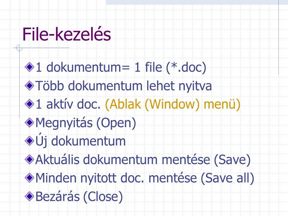 File-kezelés 1 dokumentum= 1 file (*.doc) Több dokumentum lehet nyitva 1 aktív doc. (Ablak (Window) menü) Megnyitás (Open) Új dokumentum Aktuális doku