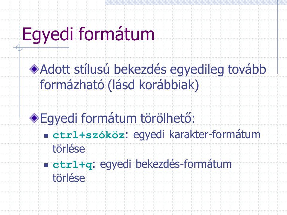 Egyedi formátum Adott stílusú bekezdés egyedileg tovább formázható (lásd korábbiak) Egyedi formátum törölhető: ctrl+szóköz : egyedi karakter-formátum