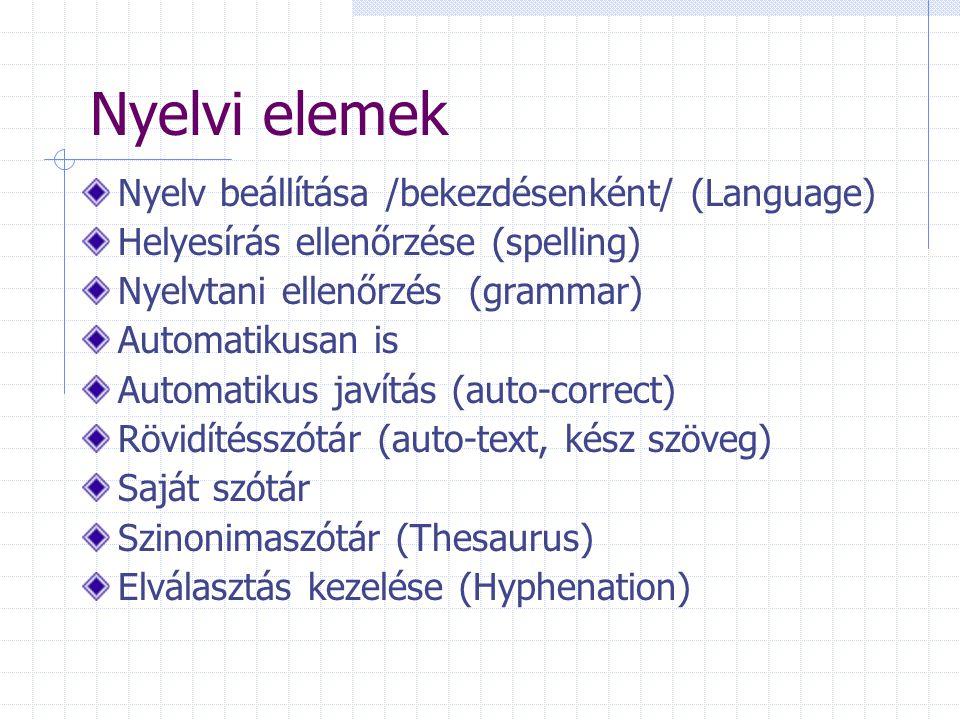 Nyelvi elemek Nyelv beállítása /bekezdésenként/ (Language) Helyesírás ellenőrzése (spelling) Nyelvtani ellenőrzés (grammar) Automatikusan is Automatik