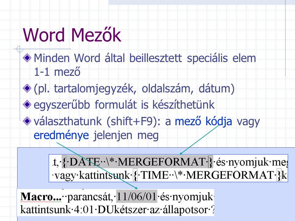Word Mezők Minden Word által beillesztett speciális elem 1-1 mező (pl. tartalomjegyzék, oldalszám, dátum) egyszerűbb formulát is készíthetünk választh