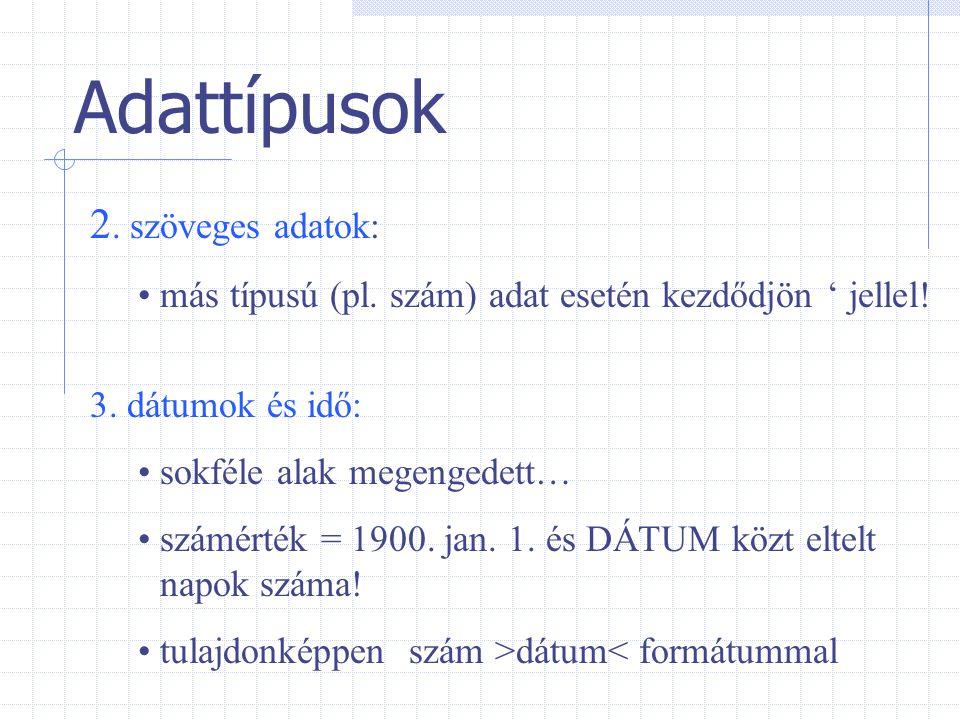 Adattípusok 2. szöveges adatok: más típusú (pl. szám) adat esetén kezdődjön ' jellel! 3. dátumok és idő: sokféle alak megengedett… számérték = 1900. j