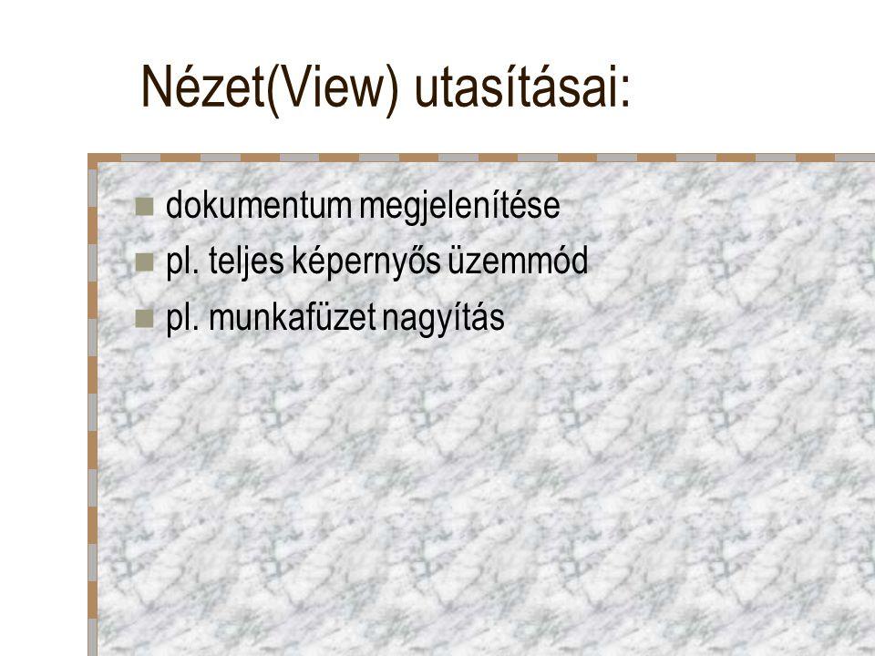 Nézet(View) utasításai: dokumentum megjelenítése pl. teljes képernyős üzemmód pl. munkafüzet nagyítás