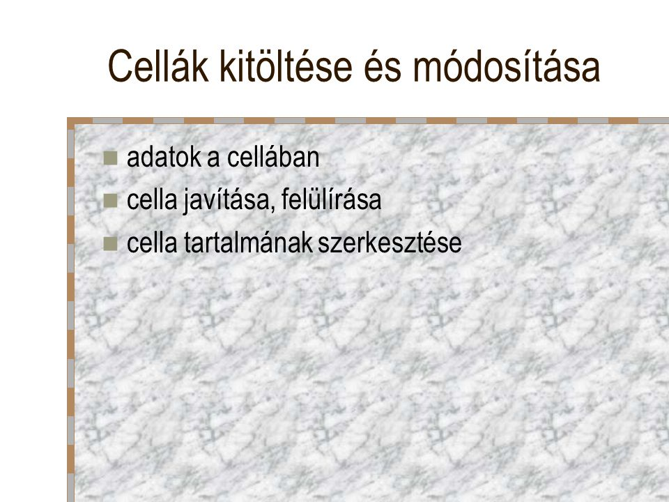 Cellák kitöltése és módosítása adatok a cellában cella javítása, felülírása cella tartalmának szerkesztése