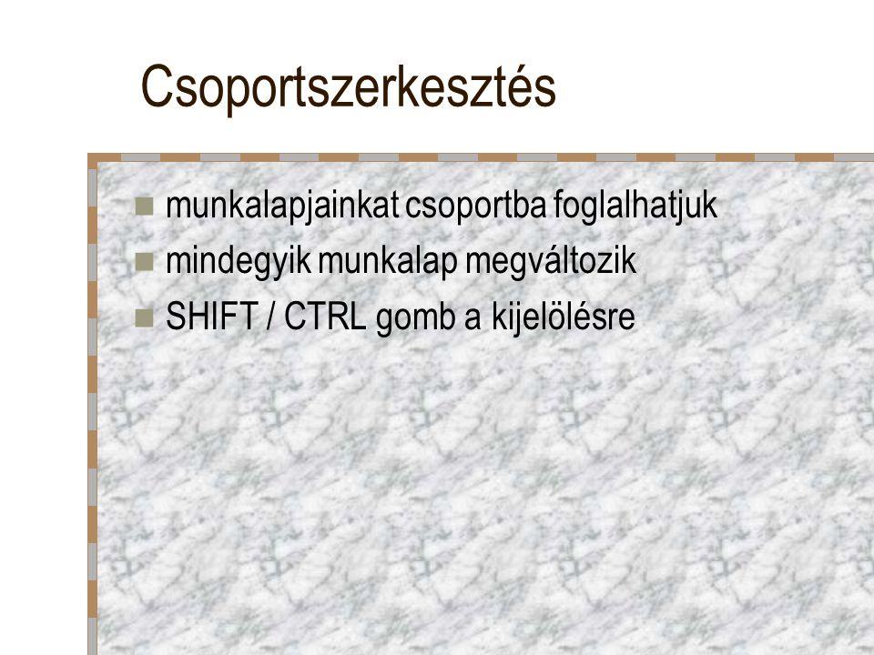 Csoportszerkesztés munkalapjainkat csoportba foglalhatjuk mindegyik munkalap megváltozik SHIFT / CTRL gomb a kijelölésre
