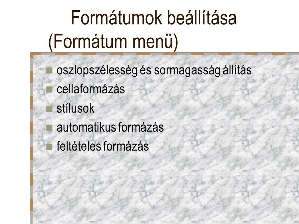 Formátumok beállítása (Formátum menü) oszlopszélesség és sormagasság állítás cellaformázás stílusok automatikus formázás feltételes formázás