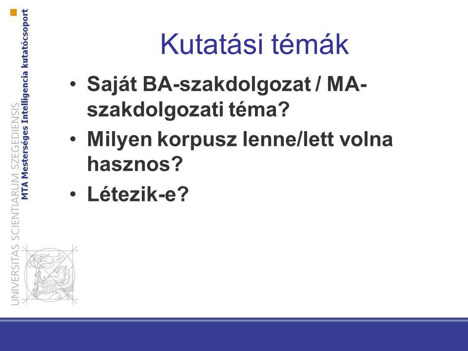 Kutatási témák Saját BA-szakdolgozat / MA- szakdolgozati téma? Milyen korpusz lenne/lett volna hasznos? Létezik-e?