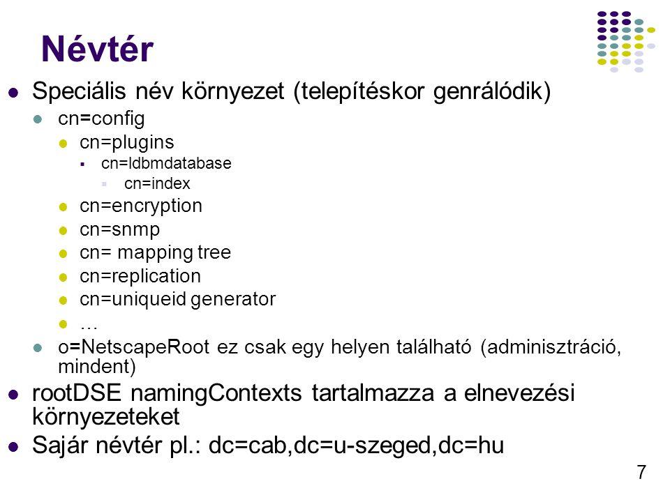 7 Névtér Speciális név környezet (telepítéskor genrálódik) cn=config cn=plugins  cn=ldbmdatabase  cn=index cn=encryption cn=snmp cn= mapping tree cn