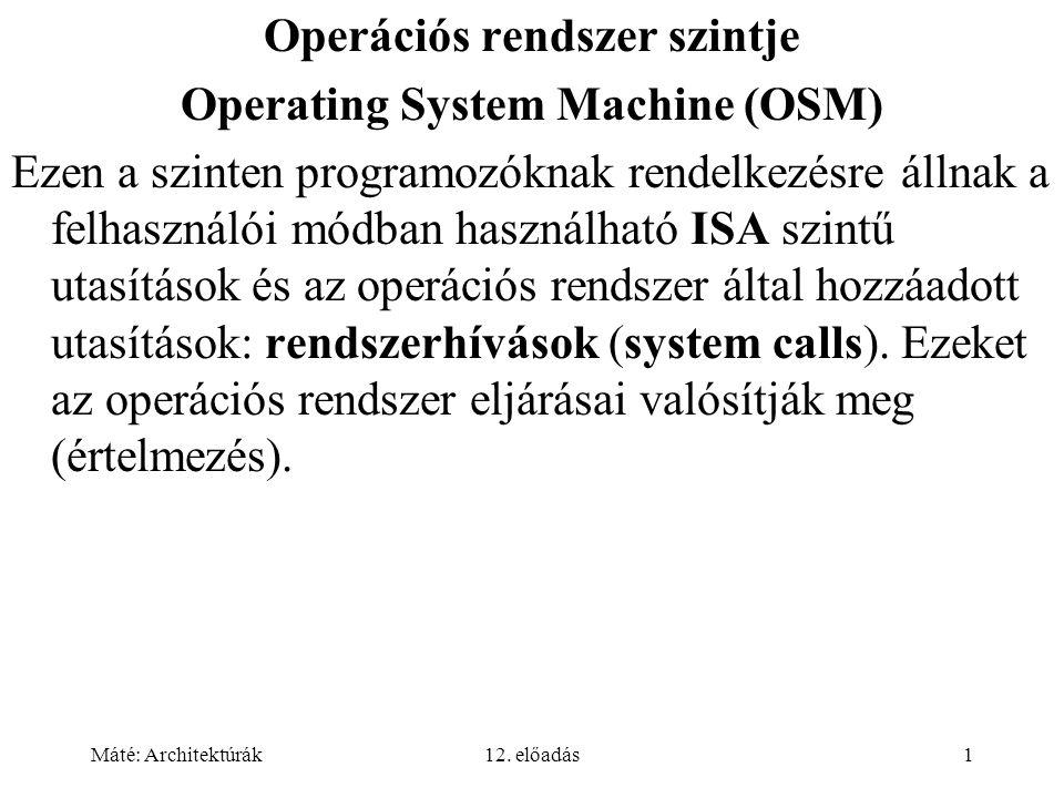Máté: Architektúrák12. előadás1 Operációs rendszer szintje Operating System Machine (OSM) Ezen a szinten programozóknak rendelkezésre állnak a felhasz
