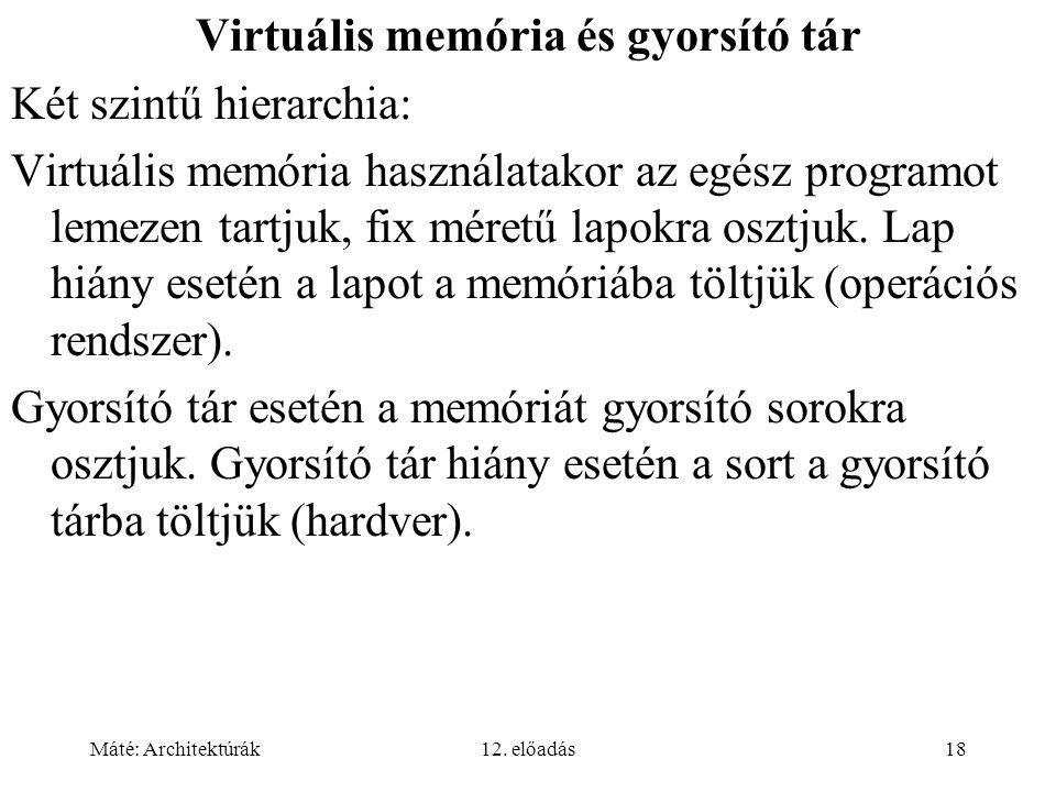 Máté: Architektúrák12. előadás18 Virtuális memória és gyorsító tár Két szintű hierarchia: Virtuális memória használatakor az egész programot lemezen t