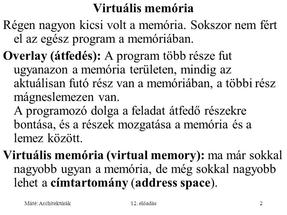 Máté: Architektúrák12. előadás2 Virtuális memória Régen nagyon kicsi volt a memória.