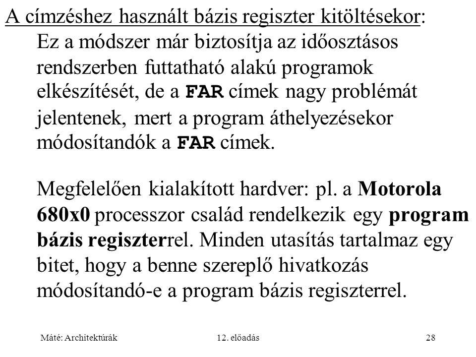 Máté: Architektúrák12. előadás28 A címzéshez használt bázis regiszter kitöltésekor: Ez a módszer már biztosítja az időosztásos rendszerben futtatható