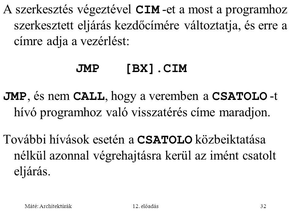 Máté: Architektúrák12. előadás32 A szerkesztés végeztével CIM -et a most a programhoz szerkesztett eljárás kezdőcímére változtatja, és erre a címre ad