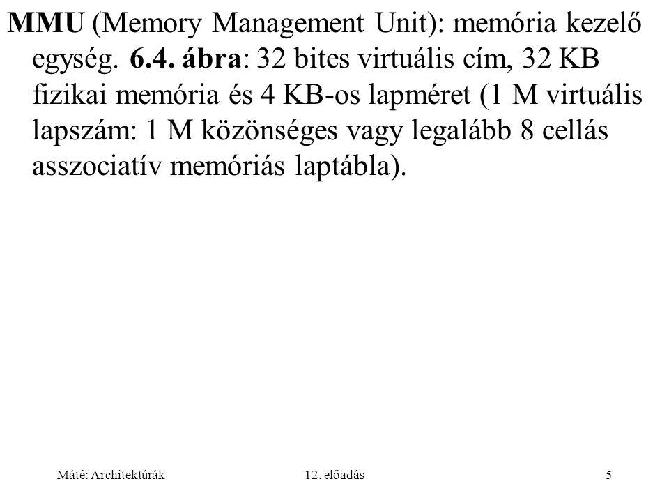 Máté: Architektúrák12. előadás5 MMU (Memory Management Unit): memória kezelő egység. 6.4. ábra: 32 bites virtuális cím, 32 KB fizikai memória és 4 KB-