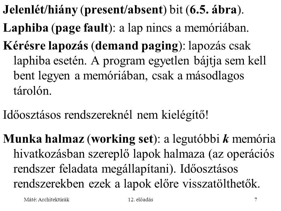 Máté: Architektúrák12. előadás7 Jelenlét/hiány (present/absent) bit (6.5. ábra). Laphiba (page fault): a lap nincs a memóriában. Kérésre lapozás (dema