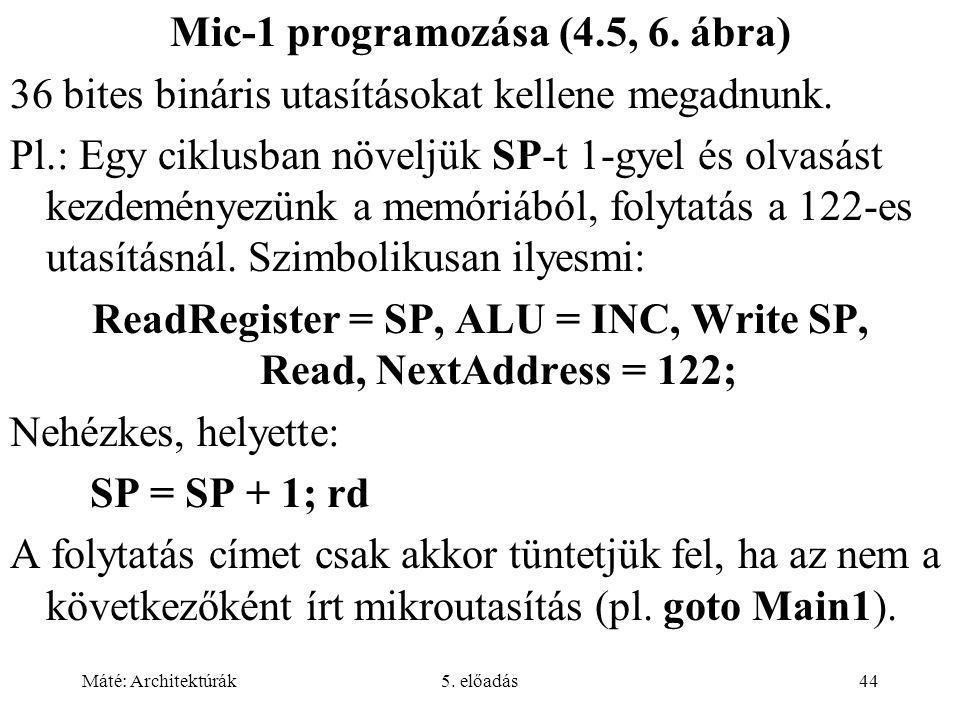 Máté: Architektúrák5. előadás44 Mic-1 programozása (4.5, 6.