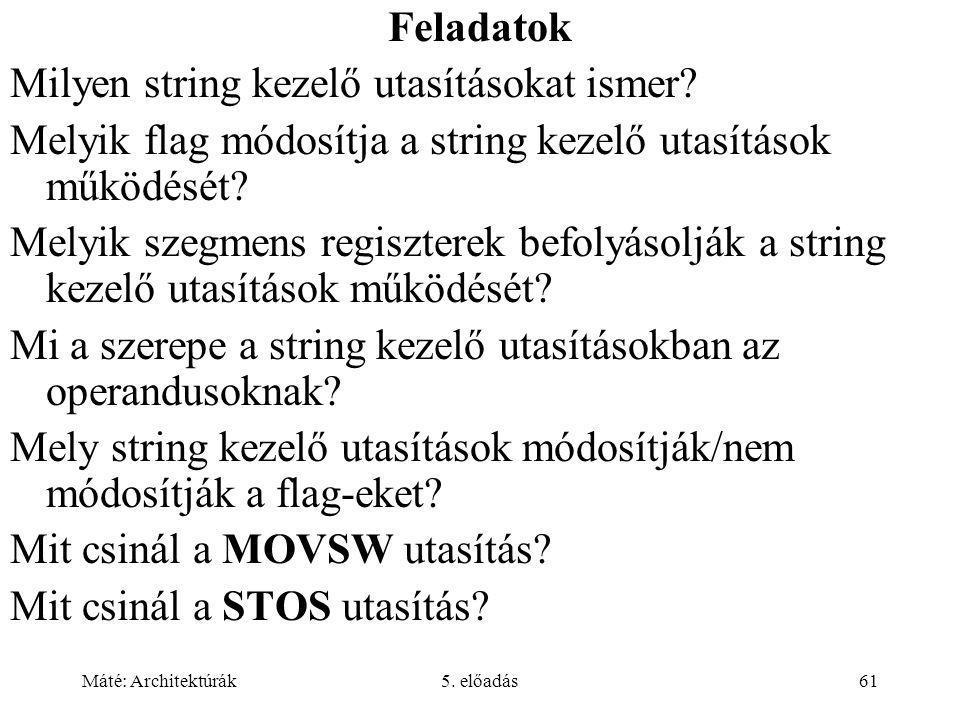 Máté: Architektúrák5. előadás61 Feladatok Milyen string kezelő utasításokat ismer.