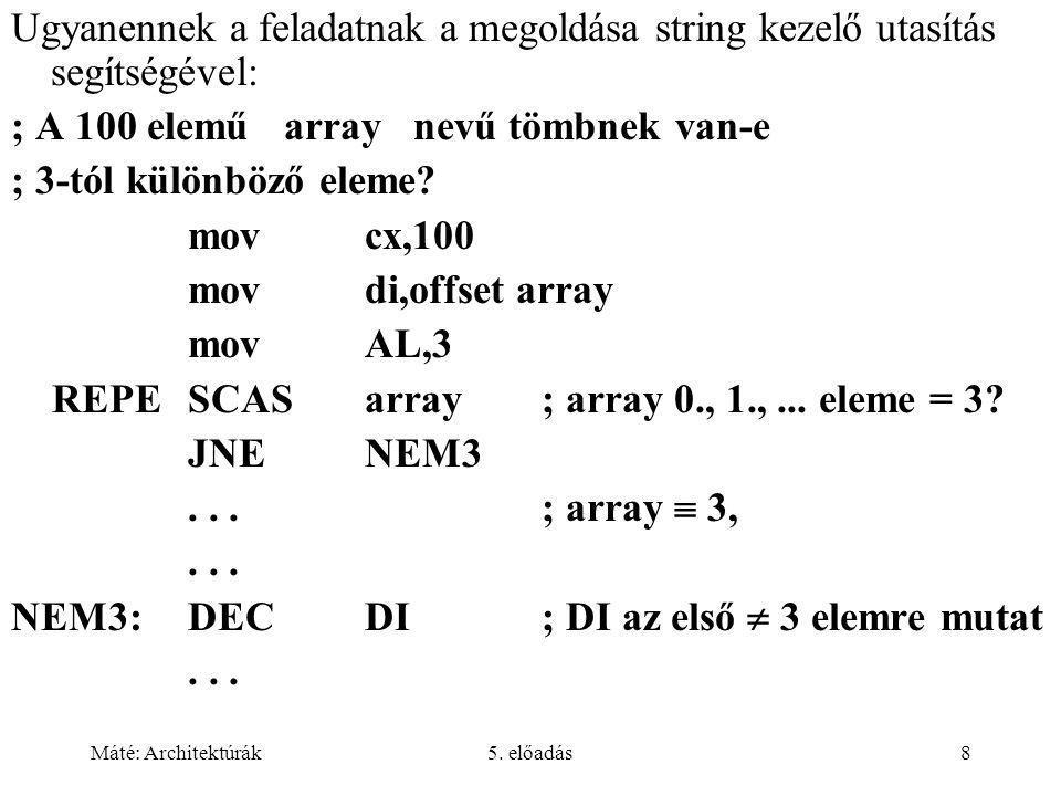 Máté: Architektúrák5.előadás9 A 100 elemű array nevű tömbnek van-e 3-tól különböző eleme.