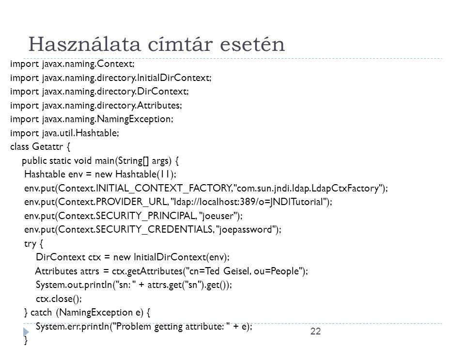 22 Használata címtár esetén import javax.naming.Context; import javax.naming.directory.InitialDirContext; import javax.naming.directory.DirContext; im