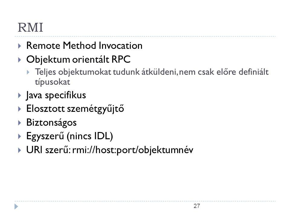 27 RMI  Remote Method Invocation  Objektum orientált RPC  Teljes objektumokat tudunk átküldeni, nem csak előre definiált típusokat  Java specifiku