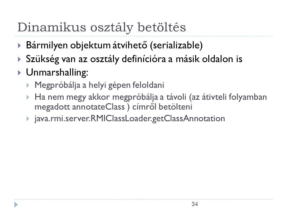 34 Dinamikus osztály betöltés  Bármilyen objektum átvihető (serializable)  Szükség van az osztály definícióra a másik oldalon is  Unmarshalling: 