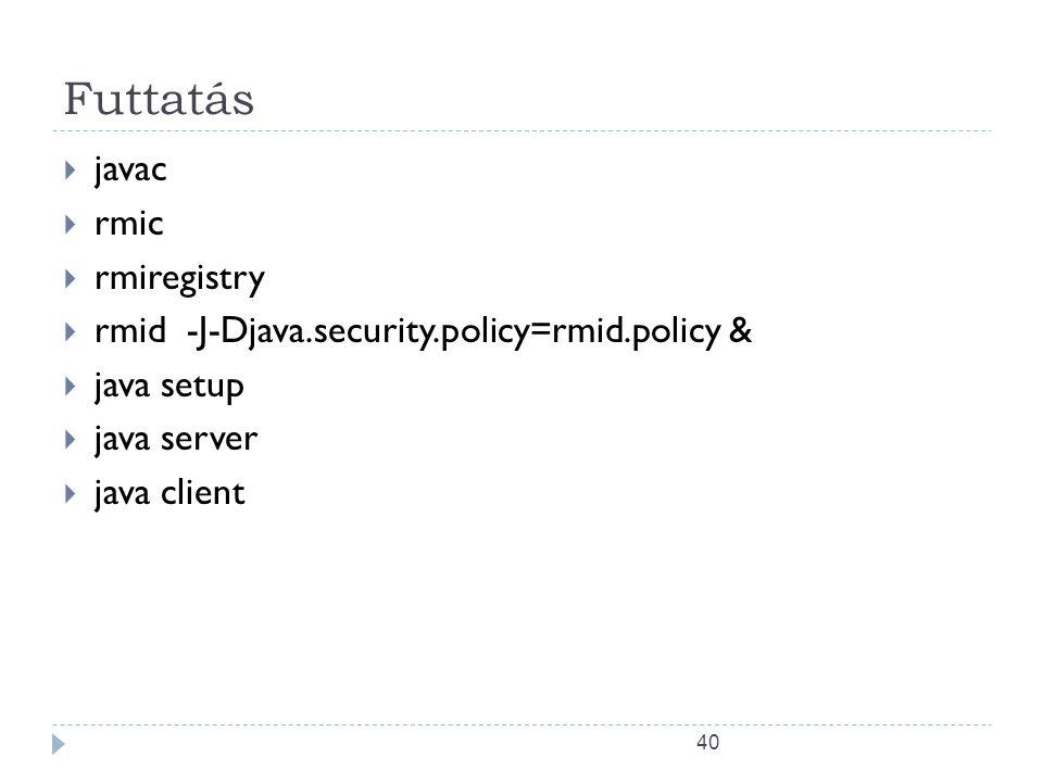 40 Futtatás  javac  rmic  rmiregistry  rmid -J-Djava.security.policy=rmid.policy &  java setup  java server  java client