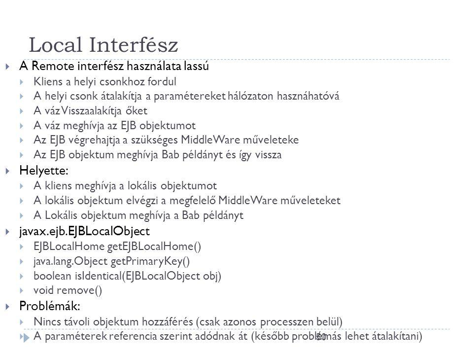 50 Local Interfész  A Remote interfész használata lassú  Kliens a helyi csonkhoz fordul  A helyi csonk átalakítja a paramétereket hálózaton hasznáh