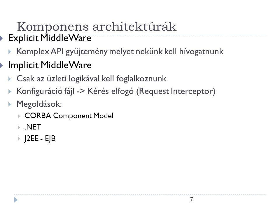 7 Komponens architektúrák  Explicit MiddleWare  Komplex API gyűjtemény melyet nekünk kell hívogatnunk  Implicit MiddleWare  Csak az üzleti logikáv