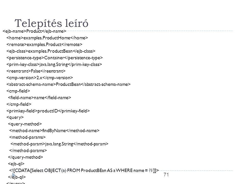 71 Telepítés leíró Product examples.ProductHome examples.Product examples.ProductBean Container java.lang.String False 2.x ProductBean name productID