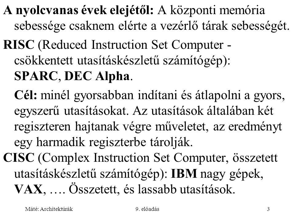 Máté: Architektúrák9. előadás3 A nyolcvanas évek elejétől: A központi memória sebessége csaknem elérte a vezérlő tárak sebességét. RISC (Reduced Instr