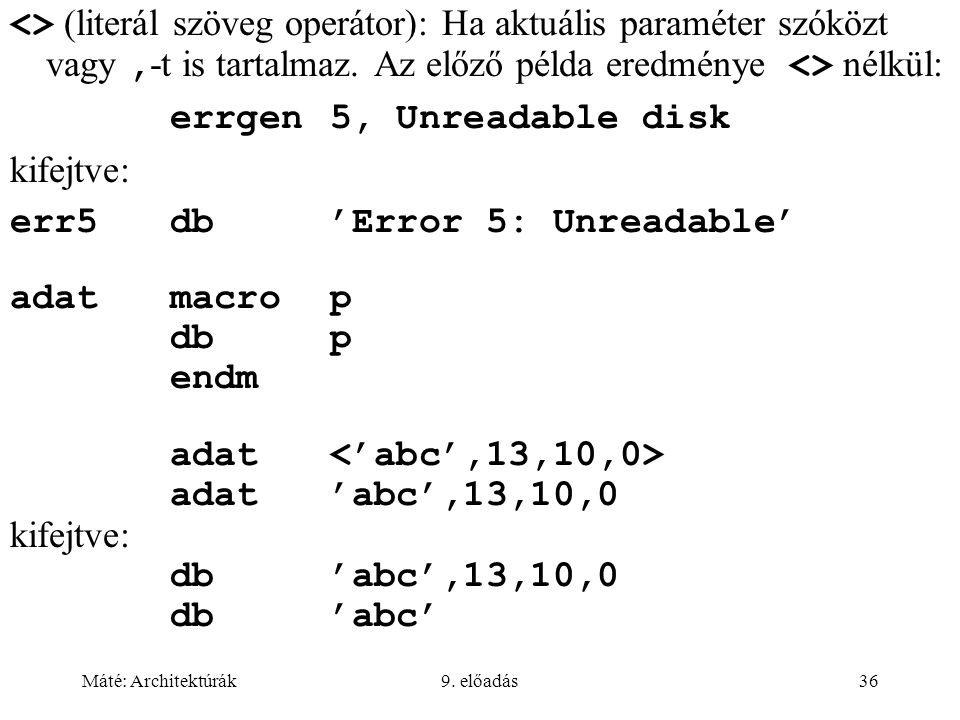 Máté: Architektúrák9. előadás36 <> (literál szöveg operátor): Ha aktuális paraméter szóközt vagy, -t is tartalmaz. Az előző példa eredménye <> nélkül: