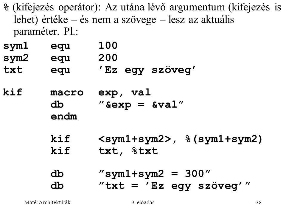 Máté: Architektúrák9. előadás38 % (kifejezés operátor): Az utána lévő argumentum (kifejezés is lehet) értéke – és nem a szövege – lesz az aktuális par