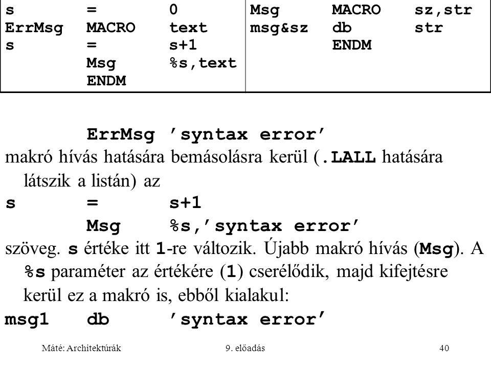 Máté: Architektúrák9. előadás40 s=0 ErrMsgMACROtext s=s+1 Msg%s,text ENDM MsgMACROsz,str msg&szdbstr ENDM ErrMsg 'syntax error' makró hívás hatására b