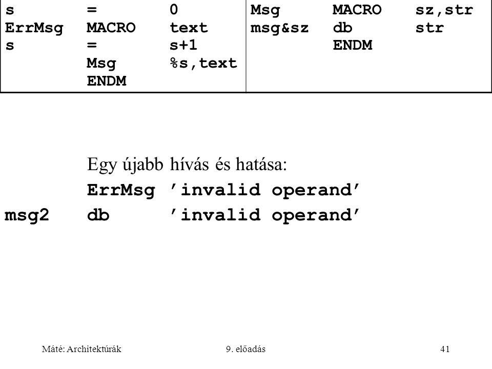 Máté: Architektúrák9. előadás41 s=0 ErrMsgMACROtext s=s+1 Msg%s,text ENDM MsgMACROsz,str msg&szdbstr ENDM Egy újabb hívás és hatása: ErrMsg 'invalid o