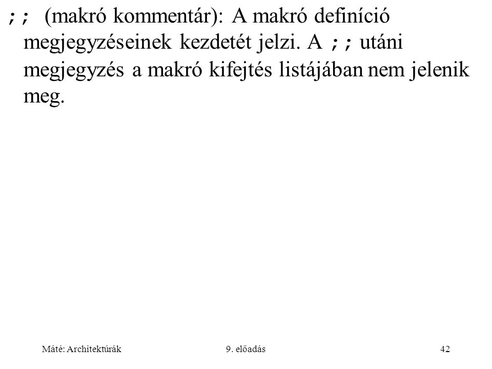 Máté: Architektúrák9. előadás42 ;; (makró kommentár): A makró definíció megjegyzéseinek kezdetét jelzi. A ;; utáni megjegyzés a makró kifejtés listájá